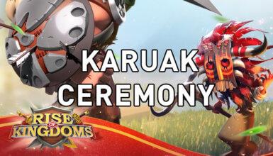 Karuak Ceremony Rise of Kingdoms